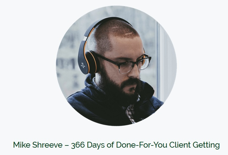 Mike Shreeve - 366 Days of Done-For-You Client Getting
