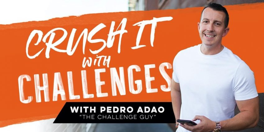 Pedro Adao - Crush It With Challenges